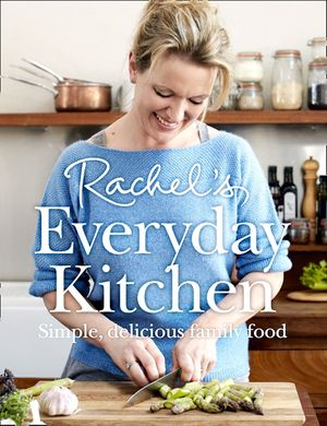 Rachel's Everyday Kitchen: Simple, delicious family food book image