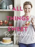 All Things Sweet Hardcover  by Rachel Allen