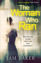 The Woman Who Ran: A gripping psychological thriller that builds to an explosive finish Paperback  by Sam Baker