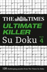The Times Ultimate Killer Su Doku Book 4: 120 of the deadliest Su Doku puzzles