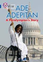 Ade Adepitan: A Paralympian's Story: Band 16/Sapphire (Collins Big Cat)