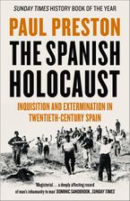 The Spanish Holocaust: Inquisition and Extermination in Twentieth-Century Spain eBook  by Paul Preston