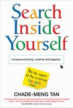 Chade-Meng Tan - Search Inside Yourself: Increase Productivity, Creativity and Happiness