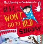 Max and the Won't Go to Bed Show Paperback  by Mark Sperring