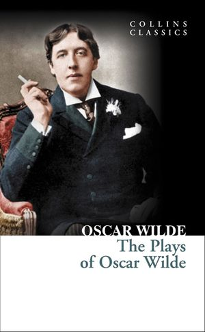 The Plays of Oscar Wilde (Collins Classics) book image