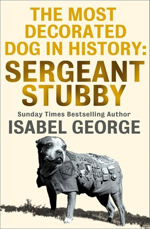 The Most Decorated Dog In History: Sergeant Stubby book image