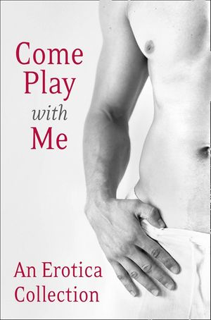 Come Play With Me: An Erotica Collection book image