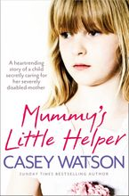 Mummy's Little Helper: The heartrending true story of a young girl secretly caring for her severely disabled mother Paperback  by Casey Watson
