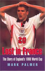 Lost in France: The Story of England's 1998 World Cup Campaign