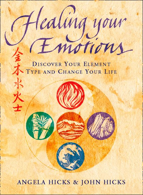 Healing Your Emotions Discover Your Five Element Type And Change Your Life