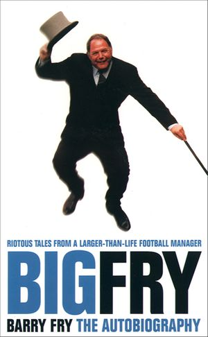 Big Fry: Barry Fry: The Autobiography (Text Only) book image