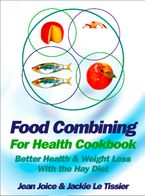 Food Combining for Health Cookbook: Better health and weight loss with the Hay Diet