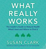What Really Works: The Insider's Guide to Complementary Health