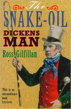 The Snake-Oil Dickens Man eBook  by Ross Gilfillan