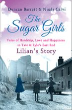The Sugar Girls - Lilian's Story: Tales of Hardship, Love and Happiness in Tate & Lyle's East End eBook DGO by Duncan Barrett