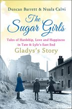 The Sugar Girls - Gladys's Story: Tales of Hardship, Love and Happiness in Tate & Lyle's East End eBook DGO by Duncan Barrett