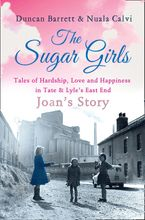 The Sugar Girls - Joan's Story: Tales of Hardship, Love and Happiness in Tate & Lyle's East End