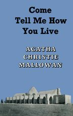 come-tell-me-how-you-live-an-archaeological-memoir