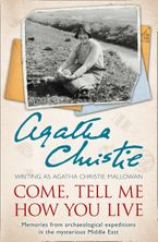 Come, Tell Me How You Live: An Archaeological Memoir eBook  by Agatha Christie