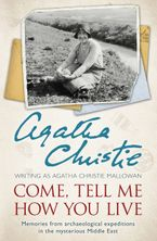 Come, Tell Me How You Live: Memories from archaeological expeditions in the mysterious Middle East Paperback  by Agatha Christie