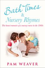 Bath Times and Nursery Rhymes: The memoirs of a nursery nurse in the 1960s Paperback  by Pam Weaver