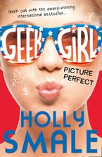 Picture Perfect (Geek Girl, Book 3) Paperback  by Holly Smale