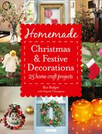 Homemade Christmas and Festive Decorations: 25 Home Craft Projects