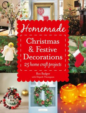 Homemade Christmas and Festive Decorations: 25 Home Craft Projects book image