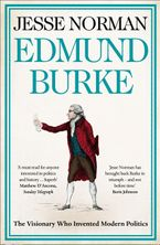 Edmund Burke: The Visionary who Invented Modern Politics Paperback  by Jesse Norman