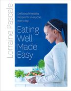 Eating Well Made Easy: Deliciously healthy recipes for everyone, every day Hardcover  by Lorraine Pascale