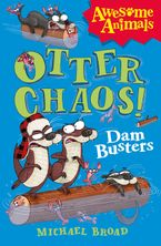 Otter Chaos - The Dam Busters (Awesome Animals) Paperback  by Michael Broad