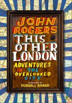 This Other London: Adventures in the Overlooked City eBook  by John Rogers