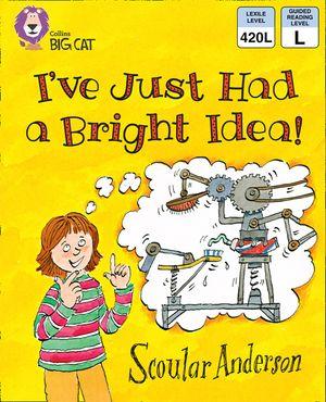 I've Just Had a Bright Idea!: Band 5/ Green (Collins Big Cat) book image