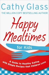 happy-mealtimes-for-kids-a-guide-to-making-healthy-meals-that-children-love