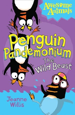 Penguin Pandemonium - The Wild Beast (Awesome Animals) - Jeanne Willis