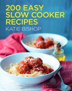 200 Easy Slow Cooker Recipes - Katie Bishop