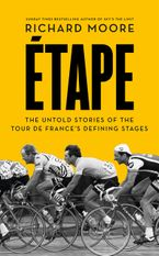 Etape: The untold stories of the Tour de France's defining stages Paperback  by Richard Moore