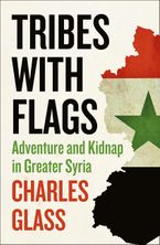 Tribes with Flags: Adventure and Kidnap in Greater Syria eBook DGO by Charles Glass