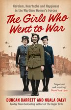 The Girls Who Went to War: Heroism, heartache and happiness in the wartime women's forces Paperback  by Duncan Barrett