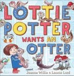 Lottie Potter Wants an Otter Paperback  by Jeanne Willis