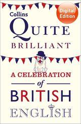 Collins Quite Brilliant: A celebration of British English