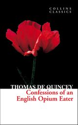 Confessions of an English Opium Eater (Collins Classics)