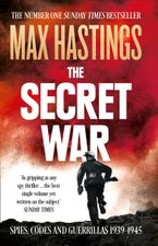 The Secret War: Spies, Codes and Guerrillas 1939–1945 Paperback  by Max Hastings