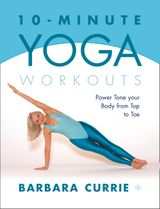 10-Minute Yoga Workouts: Power Tone Your Body From Top To Toe