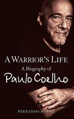 A Warrior's Life: A Biography of Paulo Coelho eBook  by Fernando Morais