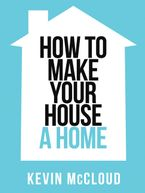 Kevin McCloud's How to Make Your House a Home (Collins Shorts, Book 3) eBook DGO by Kevin McCloud