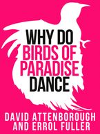David Attenborough's Why Do Birds of Paradise Dance (Collins Shorts, Book 7) eBook DGO by Sir David Attenborough