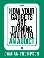 how-your-gadgets-are-turning-you-in-to-an-addict-collins-shorts-book-9