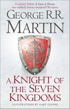 A Knight of the Seven Kingdoms - George R R Martin