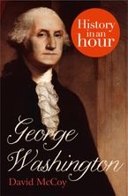 George Washington: History in an Hour eBook DGO by David B. McCoy